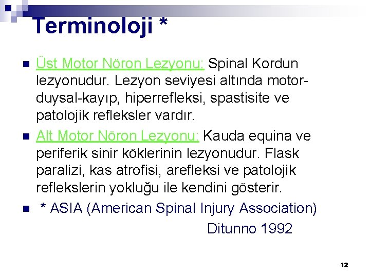 Terminoloji * n n n Üst Motor Nöron Lezyonu: Spinal Kordun lezyonudur. Lezyon seviyesi