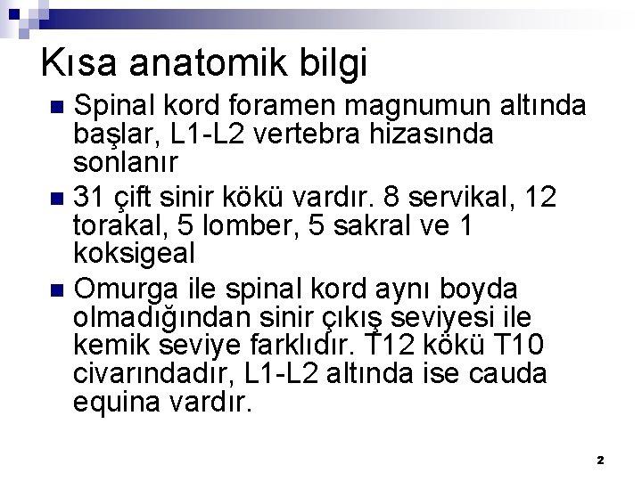 Kısa anatomik bilgi Spinal kord foramen magnumun altında başlar, L 1 -L 2 vertebra