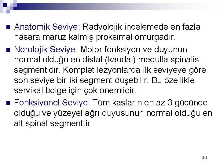 n n n Anatomik Seviye: Radyolojik incelemede en fazla hasara maruz kalmış proksimal omurgadır.
