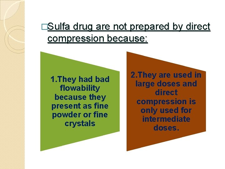 �Sulfa drug are not prepared by direct compression because: 1. They had bad flowability