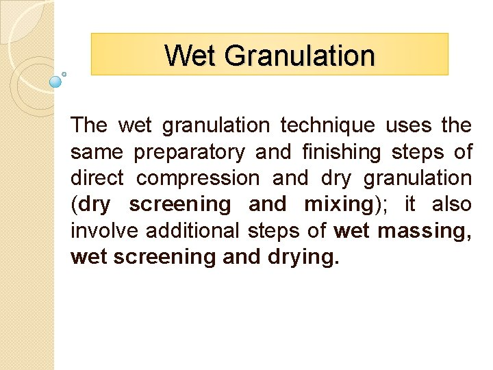 Wet Granulation The wet granulation technique uses the same preparatory and finishing steps of