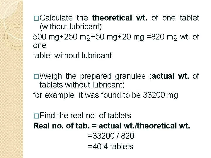 �Calculate theoretical wt. of one tablet (without lubricant) 500 mg+250 mg+20 mg =820 mg