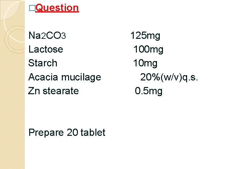 �Question Na 2 CO 3 Lactose Starch Acacia mucilage Zn stearate Prepare 20 tablet