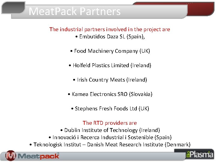 Meat. Pack Partners The industrial partners involved in the project are • Embutidos Daza
