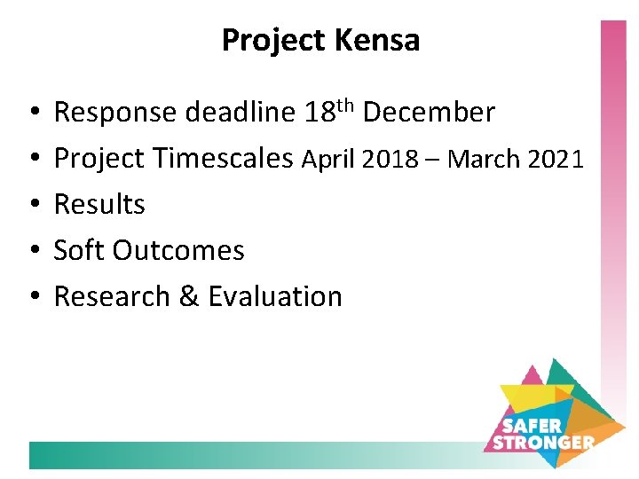 Project Kensa • • • Response deadline 18 th December Project Timescales April 2018