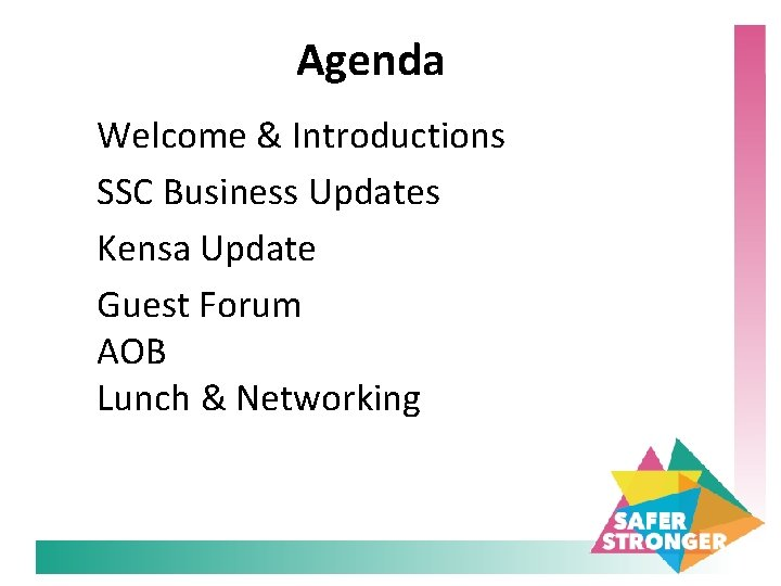 Agenda Welcome & Introductions SSC Business Updates Kensa Update Guest Forum AOB Lunch &