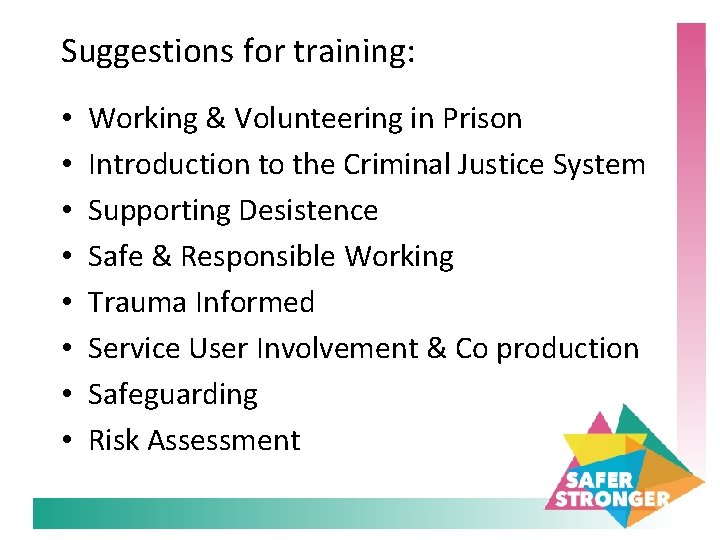 Suggestions for training: • • Working & Volunteering in Prison Introduction to the Criminal