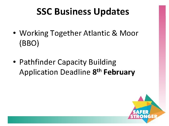 SSC Business Updates • Working Together Atlantic & Moor (BBO) • Pathfinder Capacity Building
