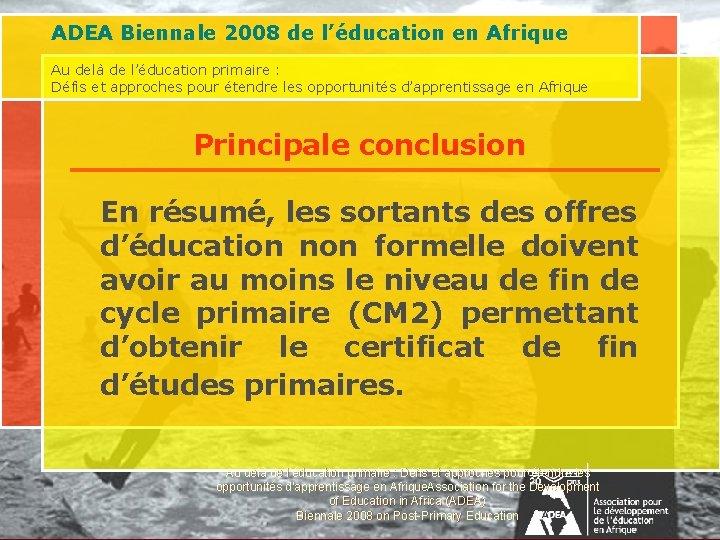 ADEA Biennale 2008 de l'éducation en Afrique Au delà de l'éducation primaire : Défis