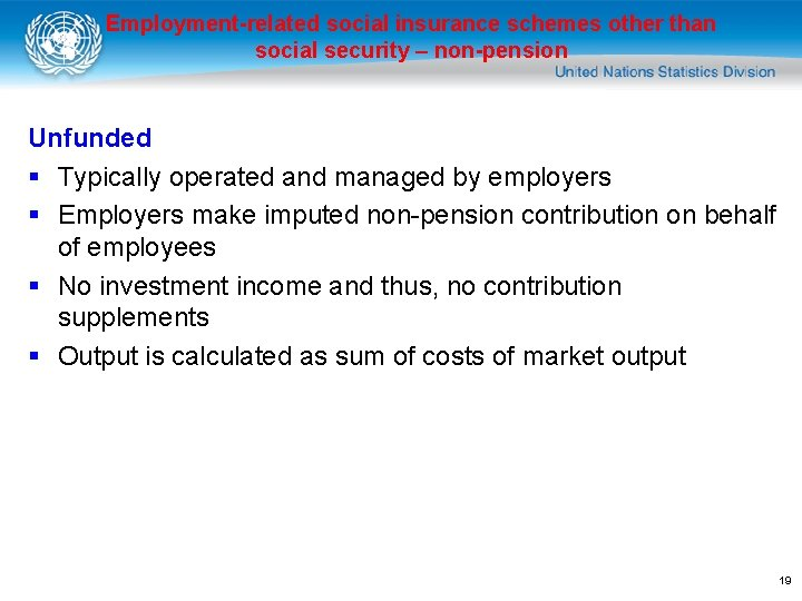 Employment-related social insurance schemes other than social security – non-pension Unfunded § Typically operated