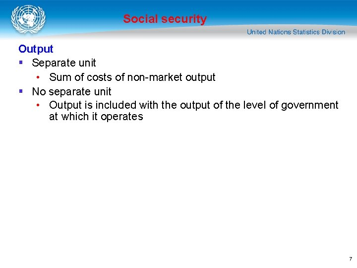 Social security Output § Separate unit • Sum of costs of non-market output §