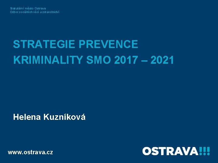Statutární město Ostrava Odbor sociálních věcí a zdravotnictví STRATEGIE PREVENCE KRIMINALITY SMO 2017 –
