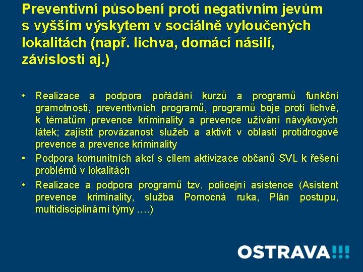 Preventivní působení proti negativním jevům s vyšším výskytem v sociálně vyloučených lokalitách (např. lichva,