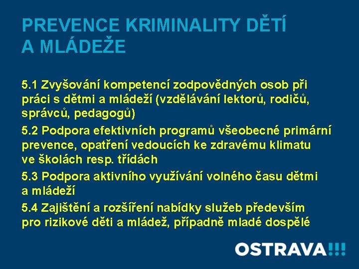 PREVENCE KRIMINALITY DĚTÍ A MLÁDEŽE 5. 1 Zvyšování kompetencí zodpovědných osob při práci s