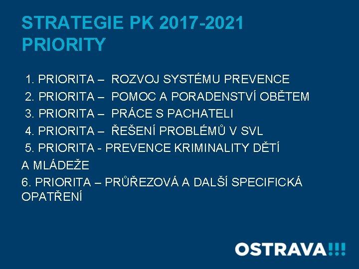 STRATEGIE PK 2017 -2021 PRIORITY 1. PRIORITA – ROZVOJ SYSTÉMU PREVENCE 2. PRIORITA –