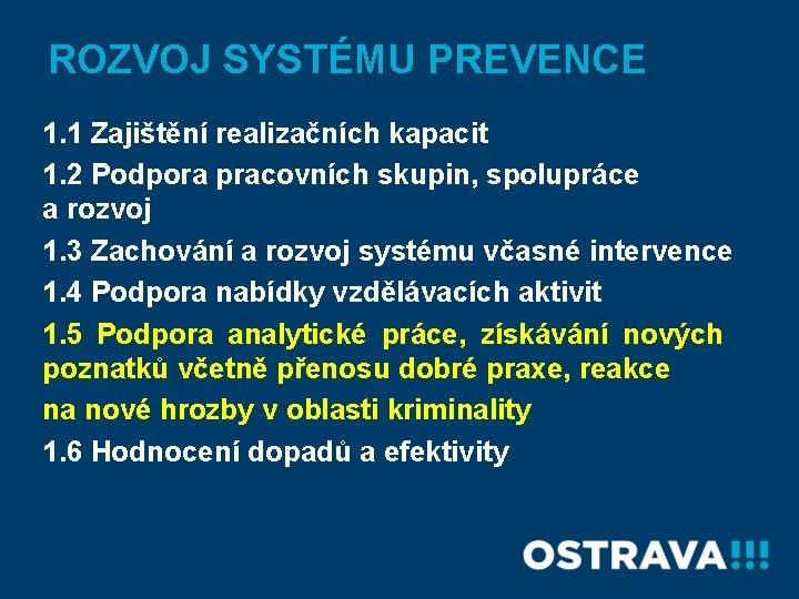 ROZVOJ SYSTÉMU PREVENCE 1. 1 Zajištění realizačních kapacit 1. 2 Podpora pracovních skupin, spolupráce