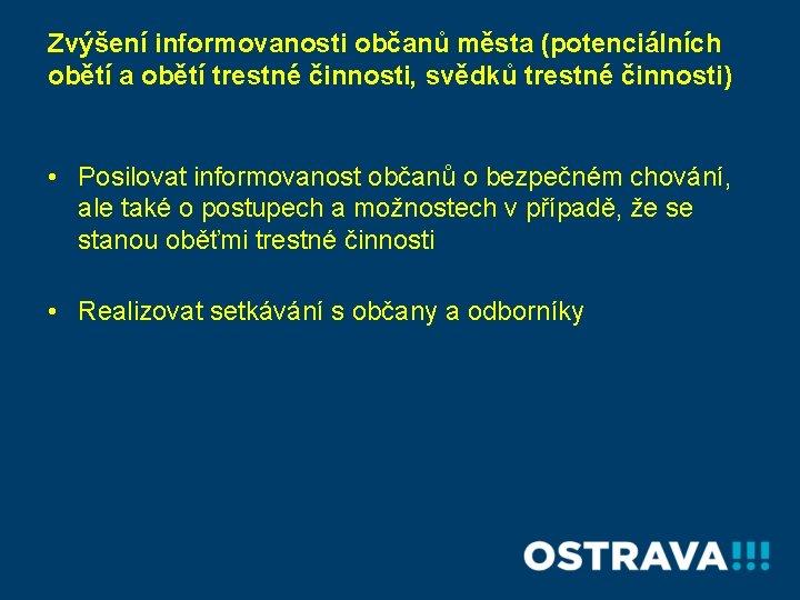 Zvýšení informovanosti občanů města (potenciálních obětí a obětí trestné činnosti, svědků trestné činnosti) •