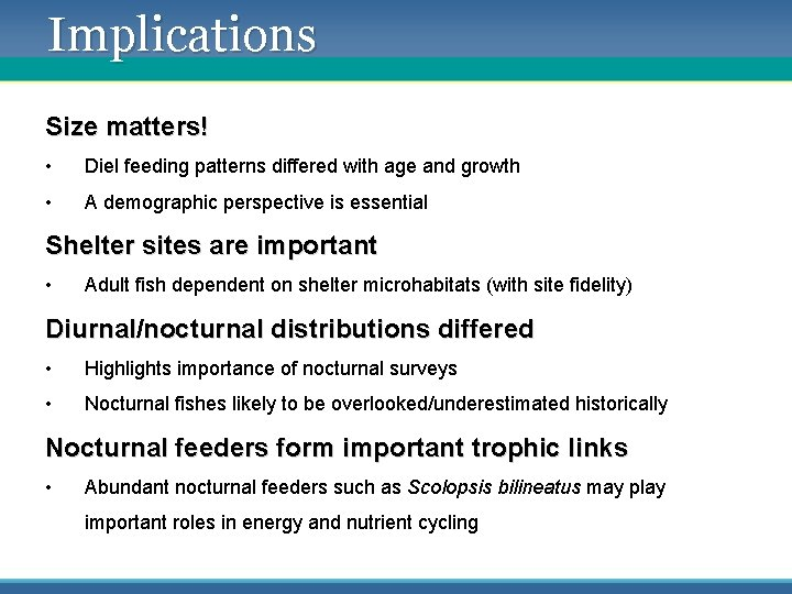Implications Size matters! • Diel feeding patterns differed with age and growth • A