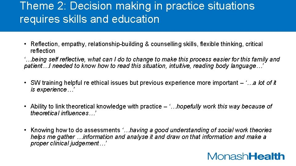 Theme 2: Decision making in practice situations requires skills and education • Reflection, empathy,