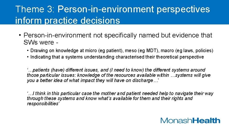 Theme 3: Person-in-environment perspectives inform practice decisions • Person-in-environment not specifically named but evidence