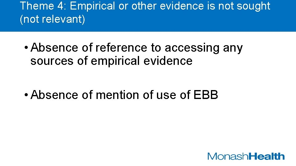 Theme 4: Empirical or other evidence is not sought (not relevant) • Absence of