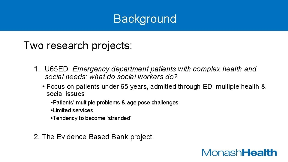 Background Two research projects: 1. U 65 ED: Emergency department patients with complex health
