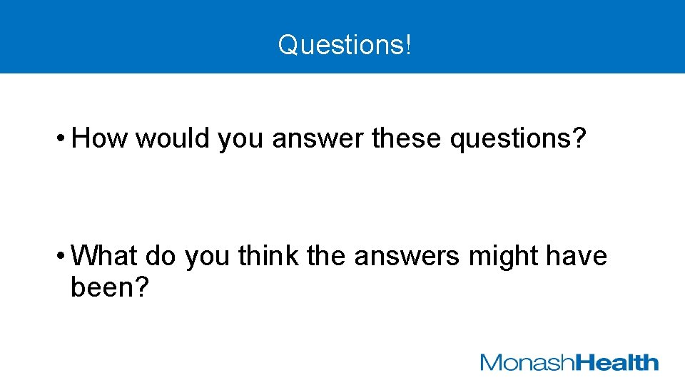 Questions! • How would you answer these questions? • What do you think the