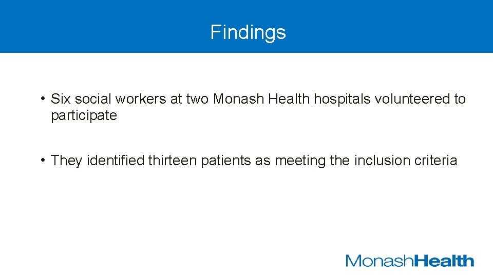 Findings • Six social workers at two Monash Health hospitals volunteered to participate •