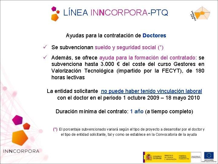 5 EJEONAS S PER LÍNEA INNCORPORA-PTQ Ayudas para la contratación de Doctores ü Se
