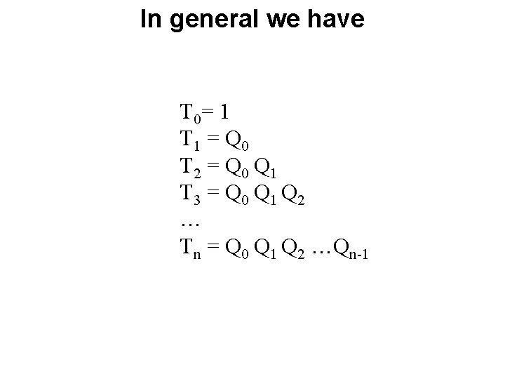 In general we have T 0= 1 T 1 = Q 0 T 2