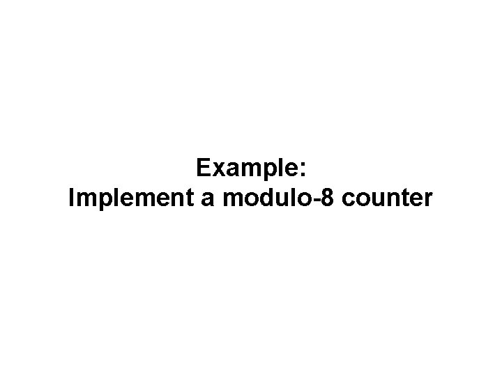 Example: Implement a modulo-8 counter