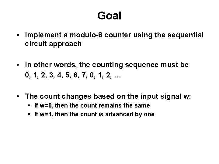 Goal • Implement a modulo-8 counter using the sequential circuit approach • In other