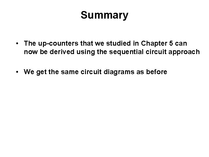 Summary • The up-counters that we studied in Chapter 5 can now be derived