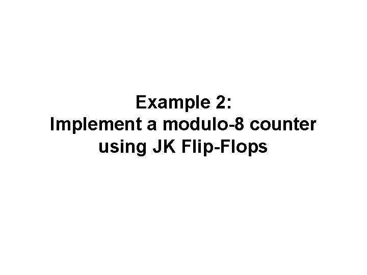 Example 2: Implement a modulo-8 counter using JK Flip-Flops