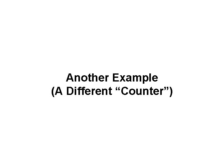"""Another Example (A Different """"Counter"""")"""