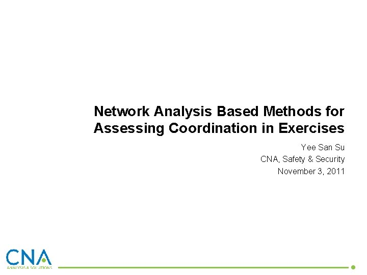 Network Analysis Based Methods for Assessing Coordination in Exercises Yee San Su CNA, Safety