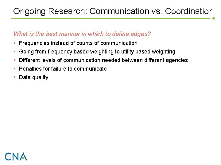 Ongoing Research: Communication vs. Coordination What is the best manner in which to define