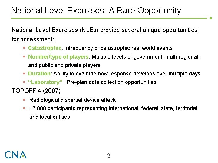 National Level Exercises: A Rare Opportunity National Level Exercises (NLEs) provide several unique opportunities