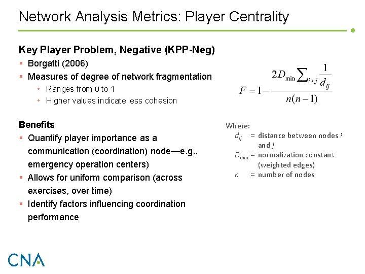 Network Analysis Metrics: Player Centrality Key Player Problem, Negative (KPP-Neg) § Borgatti (2006) §