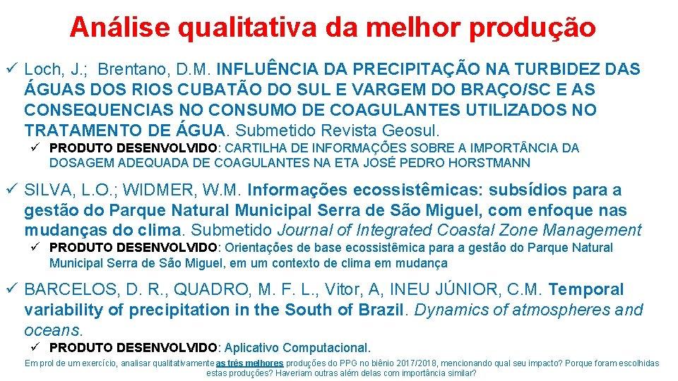 Análise qualitativa da melhor produção ü Loch, J. ; Brentano, D. M. INFLUÊNCIA DA