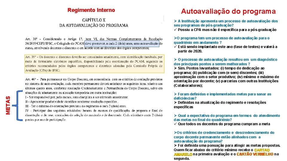 Regimento Interno Autoavaliação do programa Ø A Instituição apresenta um processo de autoavaliação dos
