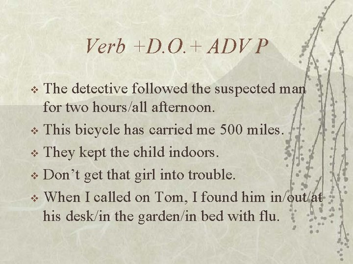 Verb +D. O. + ADV P The detective followed the suspected man for two