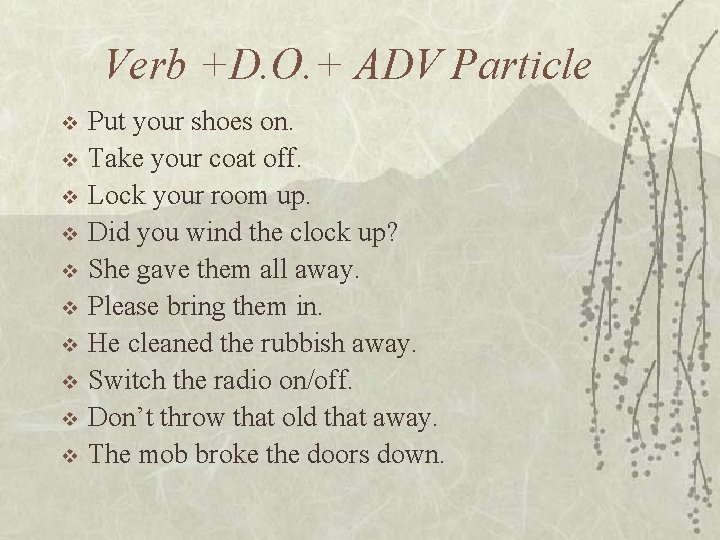 Verb +D. O. + ADV Particle v v v v v Put your shoes