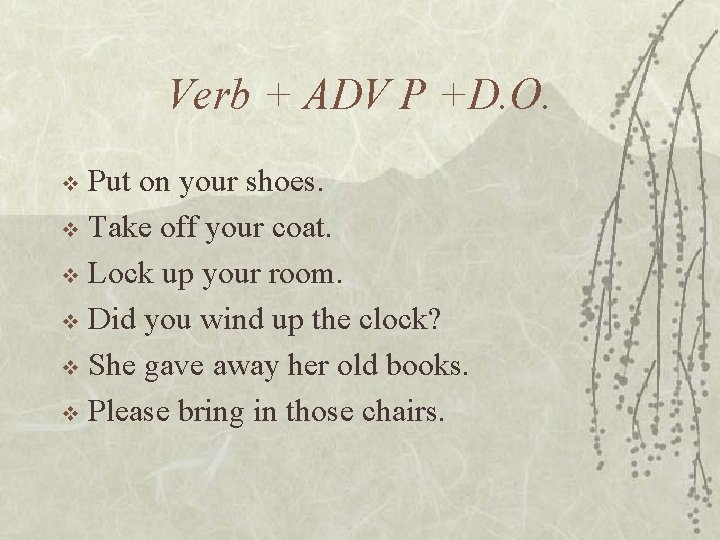 Verb + ADV P +D. O. Put on your shoes. v Take off your