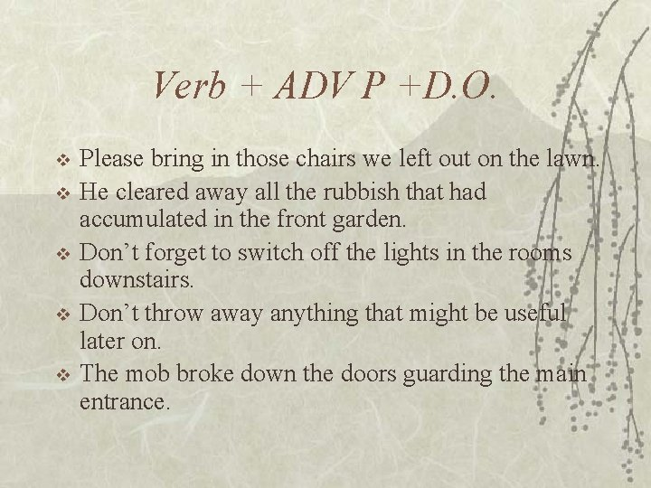 Verb + ADV P +D. O. v v v Please bring in those chairs