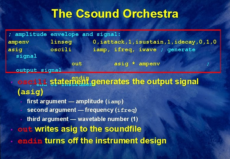 The Csound Orchestra ; amplitude ampenv asig signal envelope and signal: linseg 0, iattack,
