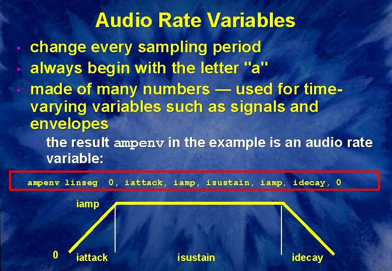 Audio Rate Variables • • • change every sampling period always begin with the