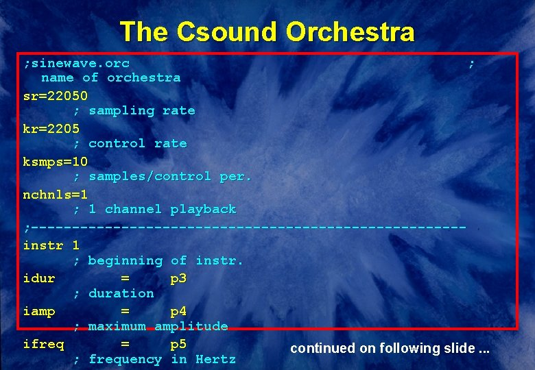 The Csound Orchestra ; sinewave. orc ; name of orchestra sr=22050 ; sampling rate