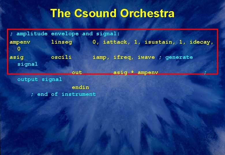 The Csound Orchestra ; amplitude ampenv 0 asig signal envelope and signal: linseg 0,