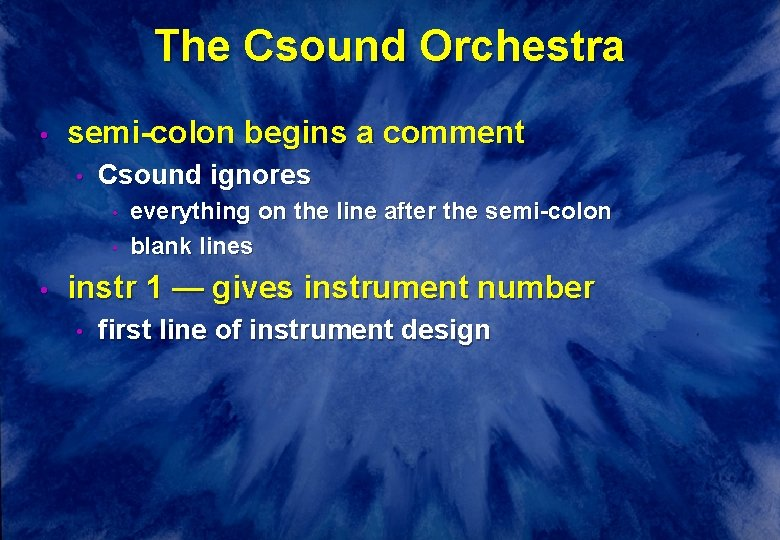 The Csound Orchestra • semi-colon begins a comment • Csound ignores • • •